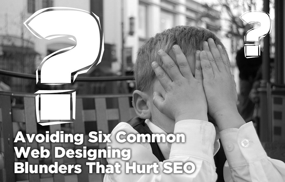 avoiding six common web designing blunders that hurt seo